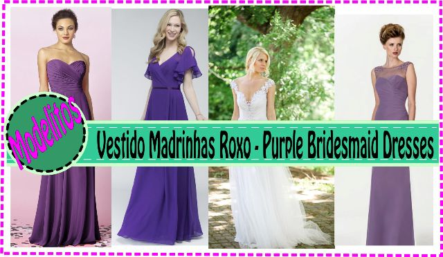 Vestidos de Madrinha Roxo – Purple Bridesmaid Dresses
