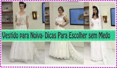 Vestido para Noiva- Dicas Para Escolher sem Medo